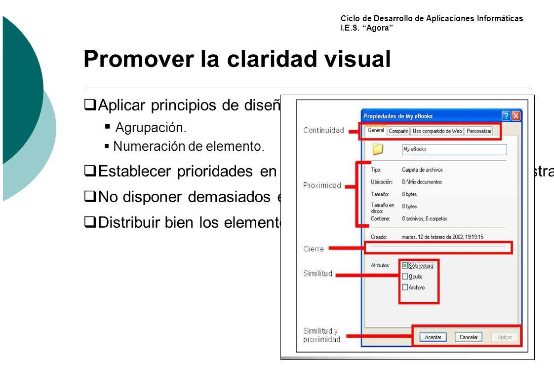 Ciclo de Desarrollo de Aplicaciones Informáticas I.E.S. Agora Promover la claridad visual Aplicar principios de diseño visual de la percepción humana.