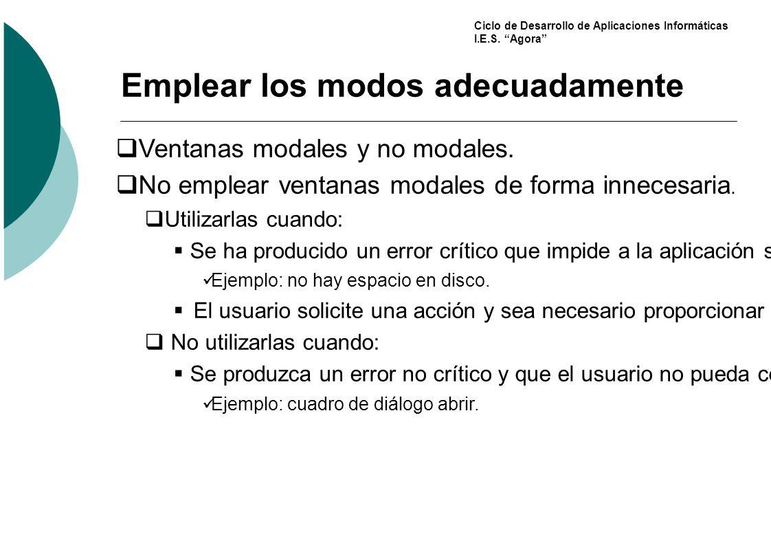 Ciclo de Desarrollo de Aplicaciones Informáticas I.E.S. Agora Emplear los modos adecuadamente Ventanas modales y no modales. No emplear ventanas modal