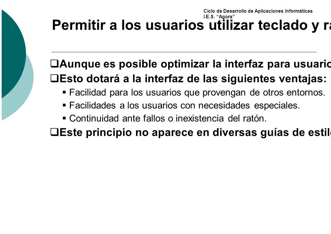 Ciclo de Desarrollo de Aplicaciones Informáticas I.E.S. Agora Permitir a los usuarios utilizar teclado y ratón Aunque es posible optimizar la interfaz