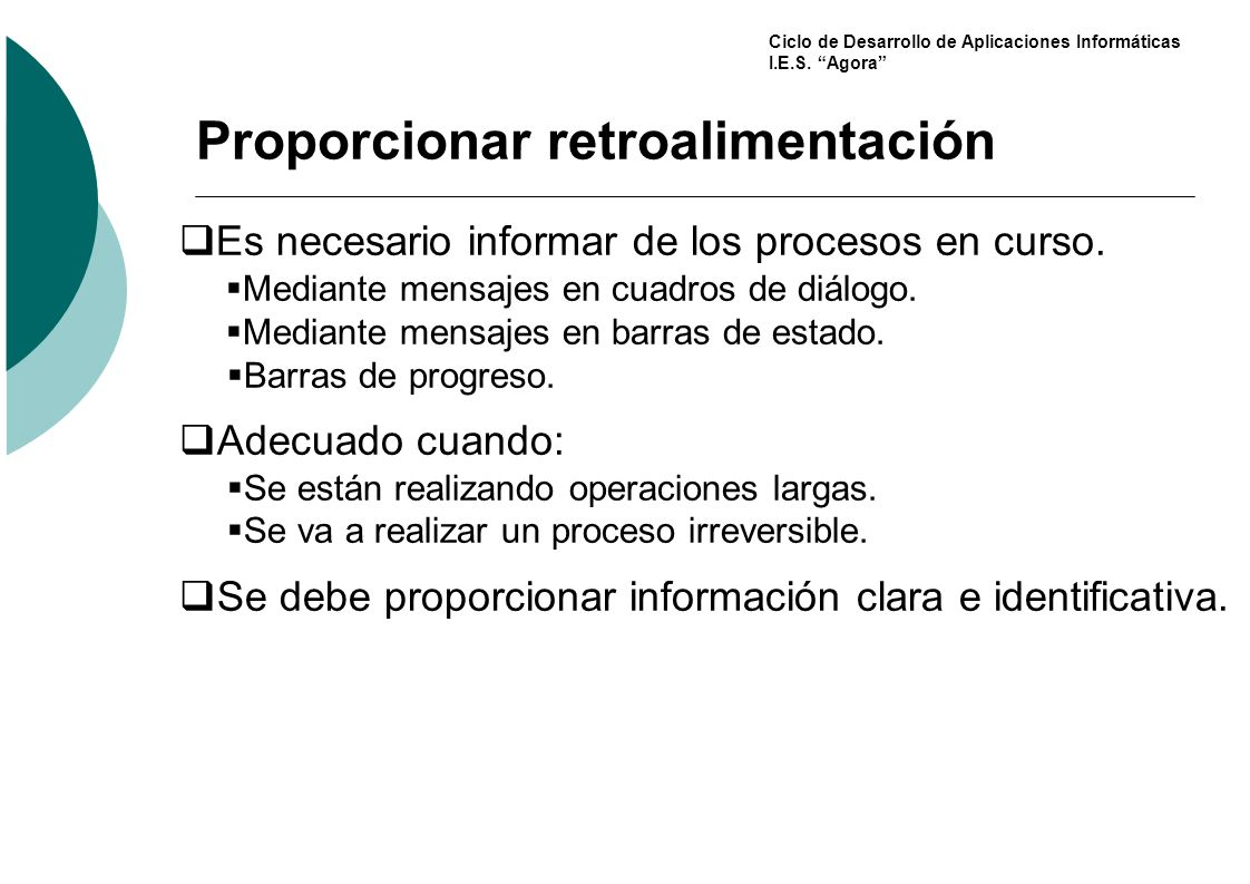 Ciclo de Desarrollo de Aplicaciones Informáticas I.E.S. Agora Proporcionar retroalimentación Es necesario informar de los procesos en curso. Mediante