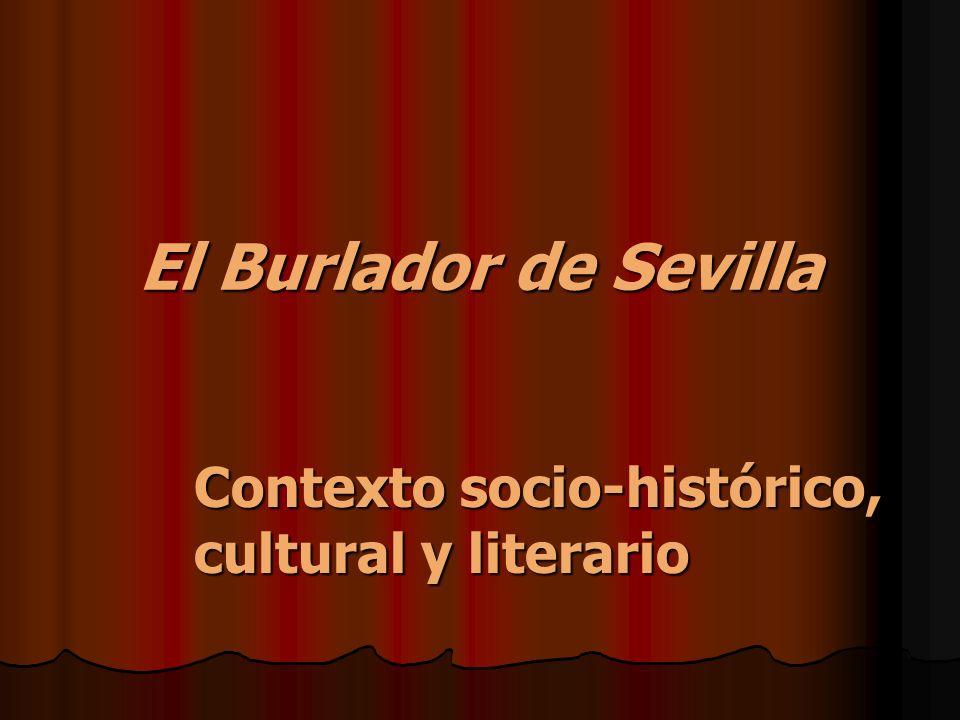 El Burlador de Sevilla Contexto socio-histórico, cultural y literario