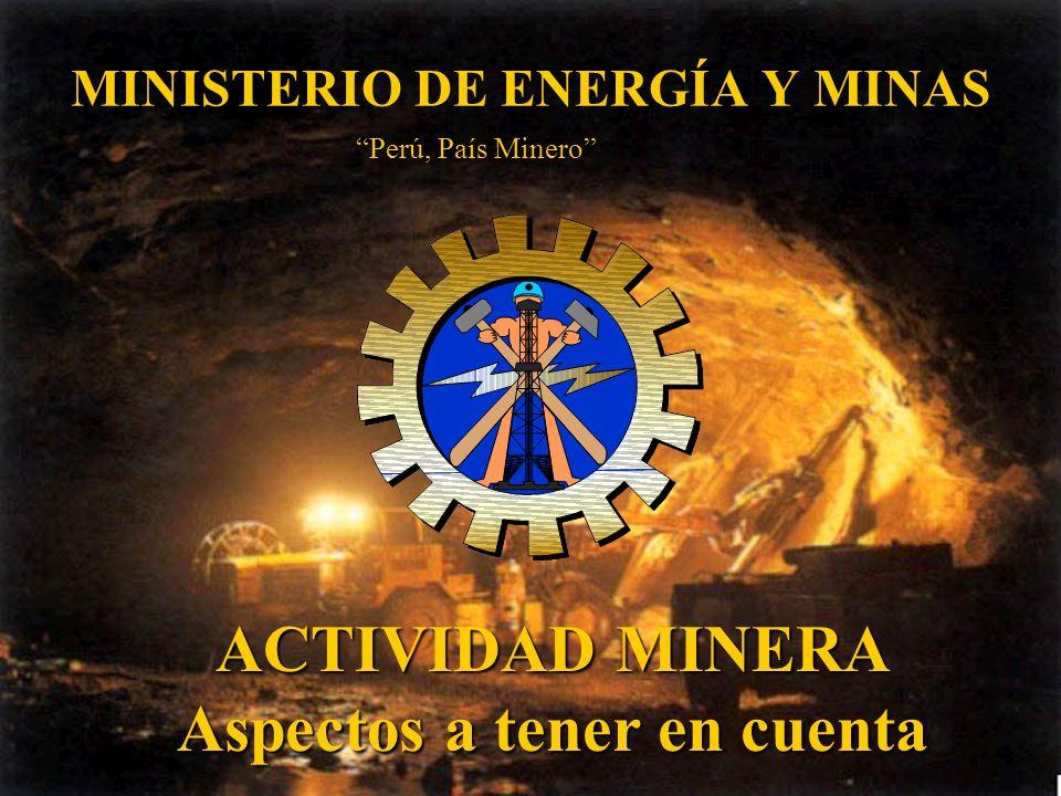 MINISTERIO DE ENERGÍA Y MINAS ACTIVIDAD MINERA Aspectos a tener en cuenta Perú, País Minero