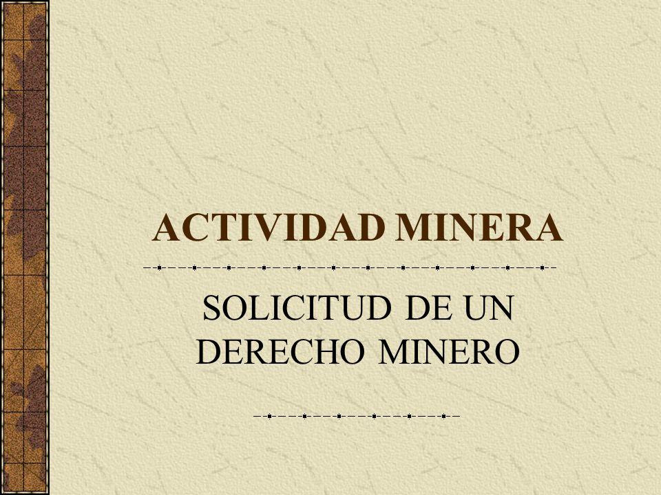 ACTIVIDAD MINERA SOLICITUD DE UN DERECHO MINERO