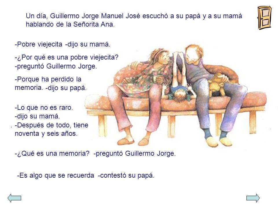 Un día, Guillermo Jorge Manuel José escuchó a su papá y a su mamá hablando de la Señorita Ana..