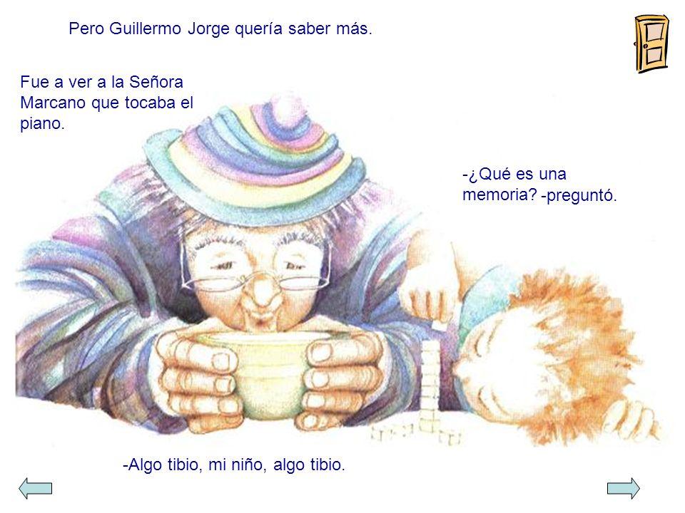 Un día, Guillermo Jorge Manuel José escuchó a su papá y a su mamá hablando de la Señorita Ana.. -Pobre viejecita-dijo su mamá. -¿Por qué es una pobre