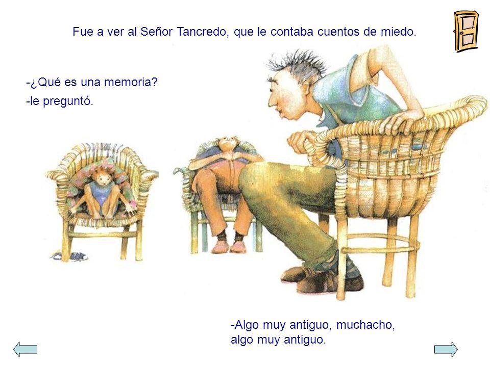 Fue a ver al Señor Tancredo, que le contaba cuentos de miedo.