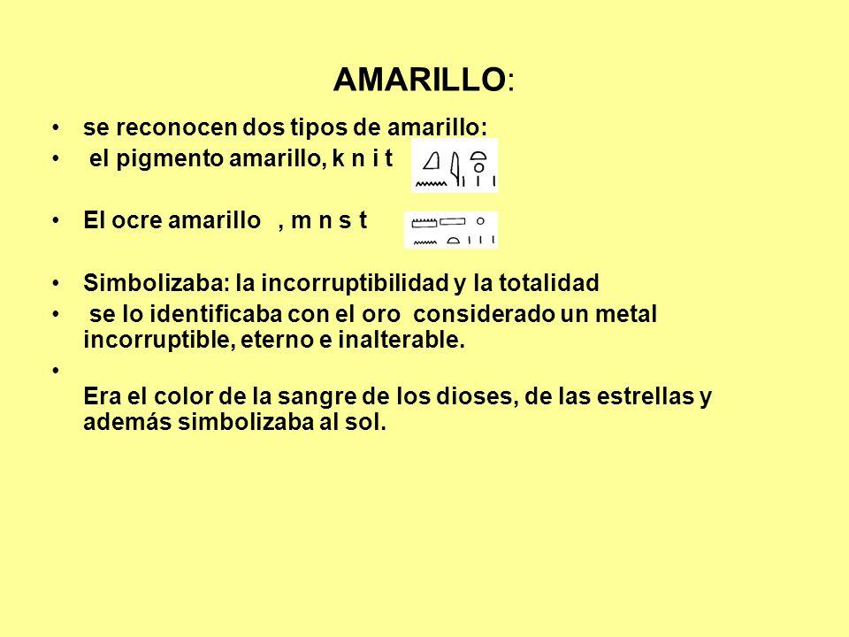 AMARILLO: se reconocen dos tipos de amarillo: el pigmento amarillo, k n i t El ocre amarillo, m n s t Simbolizaba: la incorruptibilidad y la totalidad se lo identificaba con el oro considerado un metal incorruptible, eterno e inalterable.