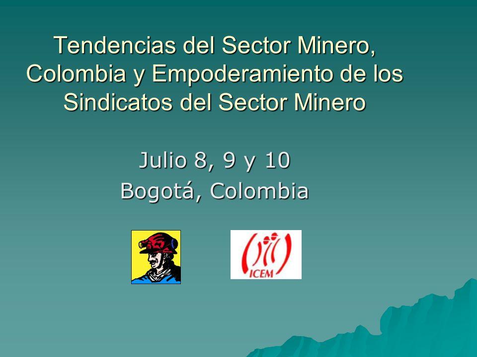 Tendencias del Sector Minero, Colombia y Empoderamiento de los Sindicatos del Sector Minero Julio 8, 9 y 10 Bogotá, Colombia