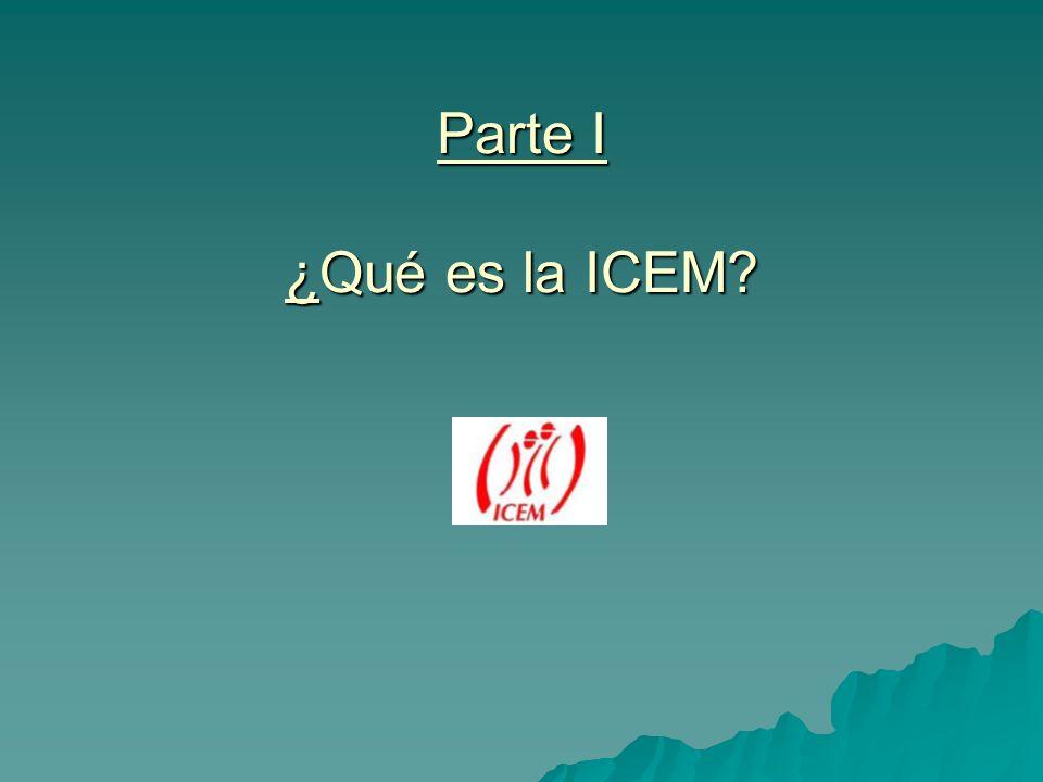 Parte I Parte I ¿Qué es la ICEM?