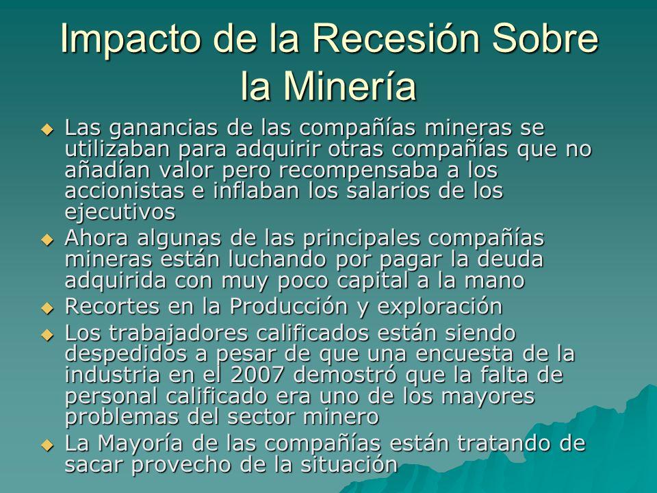 Impacto de la Recesión Sobre la Minería Las ganancias de las compañías mineras se utilizaban para adquirir otras compañías que no añadían valor pero r
