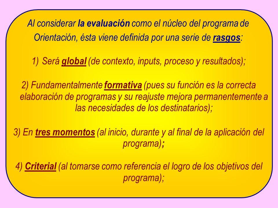 Al considerar la evaluación como el núcleo del programa de Orientación, ésta viene definida por una serie de rasgos : 1)Será global (de contexto, inpu