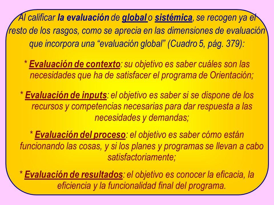 Al calificar la evaluación de global o sistémica, se recogen ya el resto de los rasgos, como se aprecia en las dimensiones de evaluación que incorpora