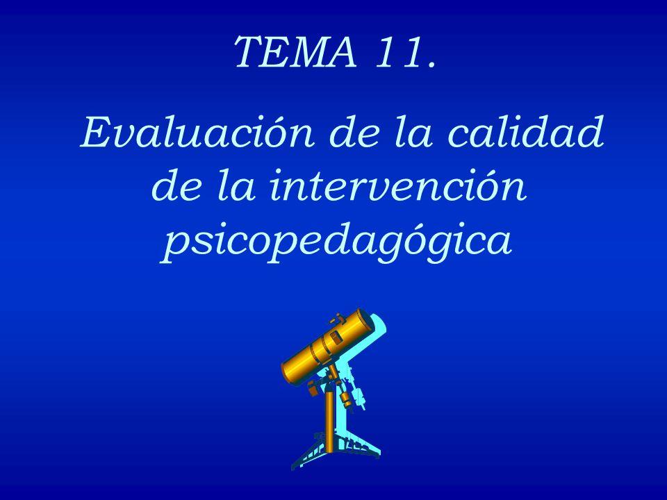 TEMA 11. Evaluación de la calidad de la intervención psicopedagógica