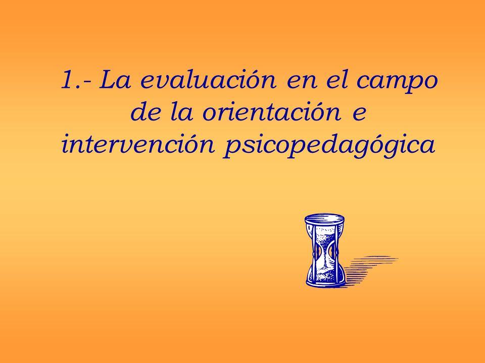 1.- La evaluación en el campo de la orientación e intervención psicopedagógica
