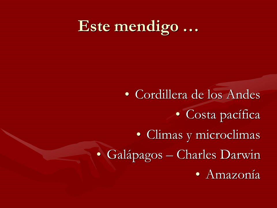 Este mendigo … Cordillera de los AndesCordillera de los Andes Costa pacíficaCosta pacífica Climas y microclimasClimas y microclimas Galápagos – Charle