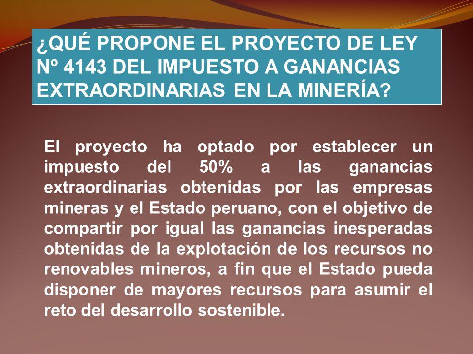 ¿QUÉ PROPONE EL PROYECTO DE LEY Nº 4143 DEL IMPUESTO A GANANCIAS EXTRAORDINARIAS EN LA MINERÍA? El proyecto ha optado por establecer un impuesto del 5