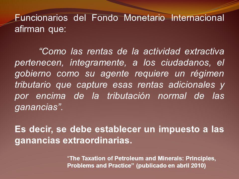 Funcionarios del Fondo Monetario Internacional afirman que: Como las rentas de la actividad extractiva pertenecen, íntegramente, a los ciudadanos, el