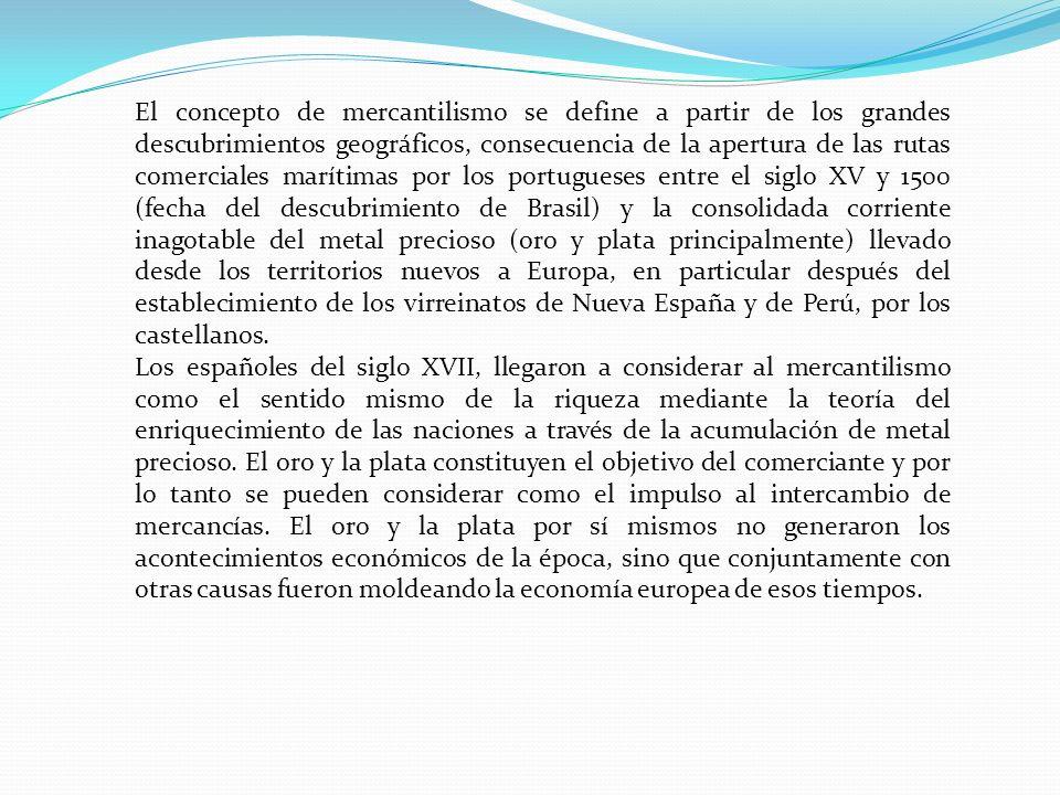 El concepto de mercantilismo se define a partir de los grandes descubrimientos geográficos, consecuencia de la apertura de las rutas comerciales marít
