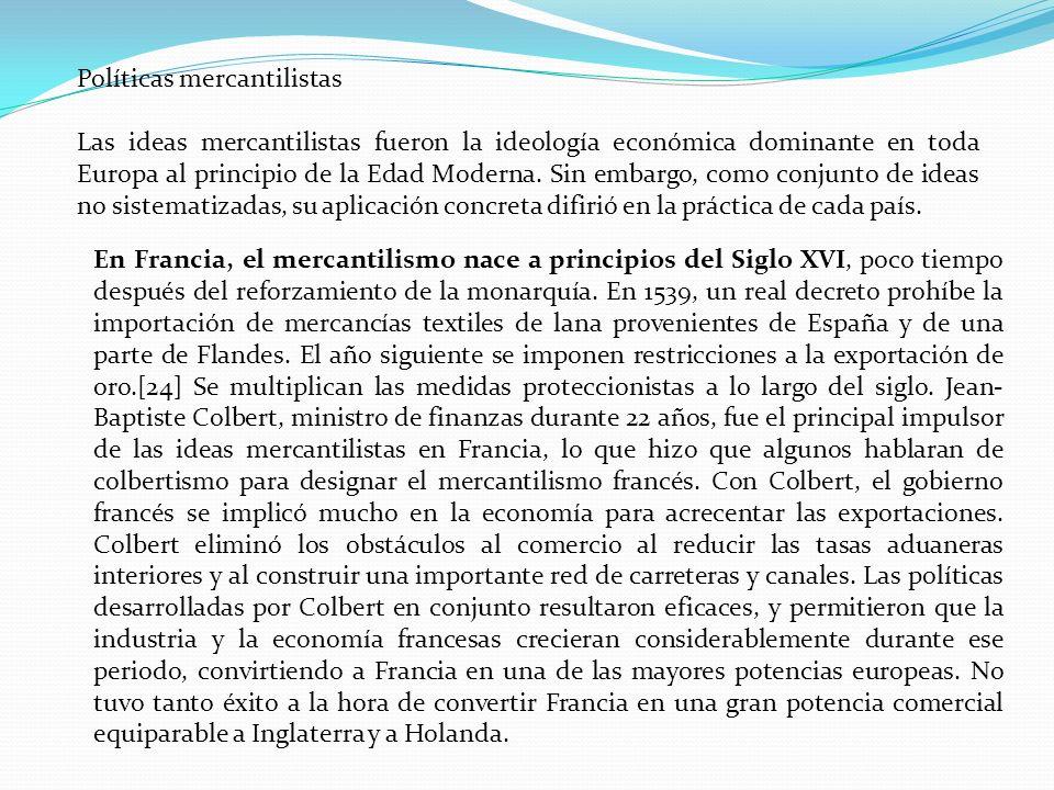 Políticas mercantilistas Las ideas mercantilistas fueron la ideología económica dominante en toda Europa al principio de la Edad Moderna. Sin embargo,