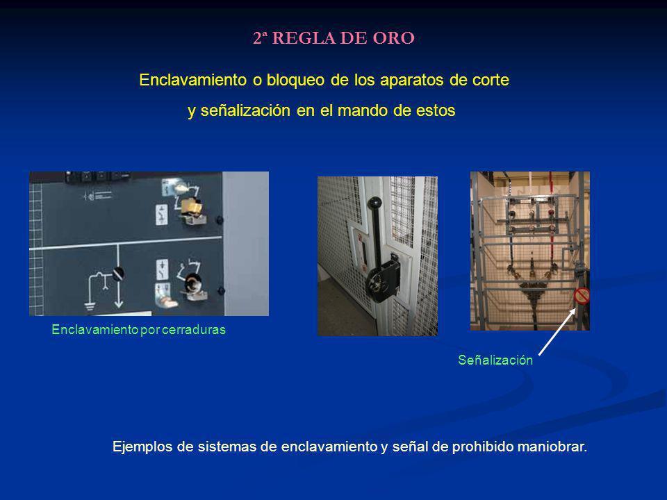 2ª REGLA DE ORO Enclavamiento o bloqueo de los aparatos de corte y señalización en el mando de estos Ejemplos de sistemas de enclavamiento y señal de prohibido maniobrar.