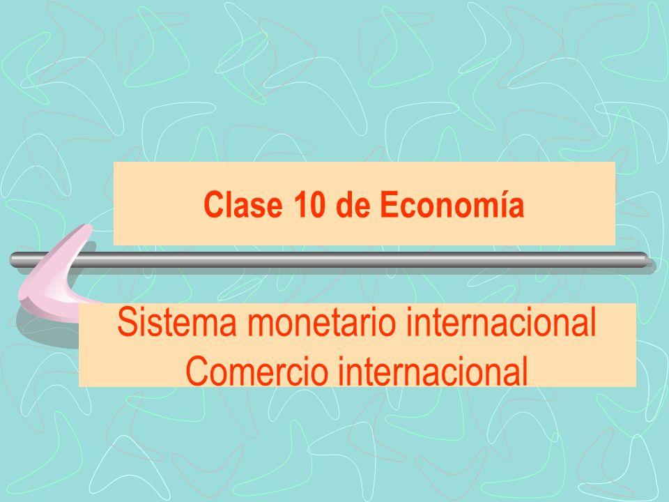 Clase 10 de Economía Sistema monetario internacional Comercio internacional