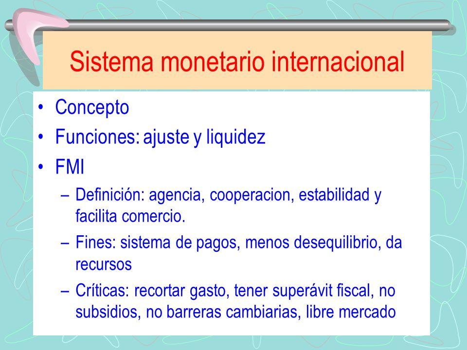 Sistema monetario internacional Concepto Funciones: ajuste y liquidez FMI –Definición: agencia, cooperacion, estabilidad y facilita comercio. –Fines:
