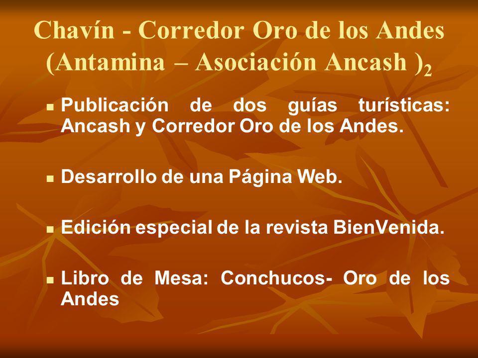 Chavín - Corredor Oro de los Andes (Antamina – Asociación Ancash ) 2 Publicación de dos guías turísticas: Ancash y Corredor Oro de los Andes. Desarrol
