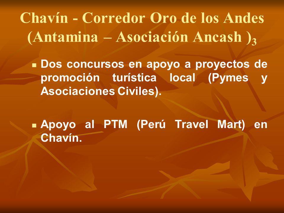 Chavín - Corredor Oro de los Andes (Antamina – Asociación Ancash ) 3 Dos concursos en apoyo a proyectos de promoción turística local (Pymes y Asociaci