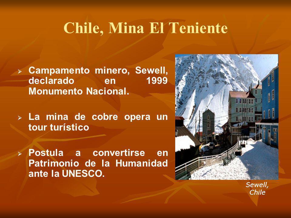 Chile, Mina El Teniente Campamento minero, Sewell, declarado en 1999 Monumento Nacional. La mina de cobre opera un tour turístico Postula a convertirs