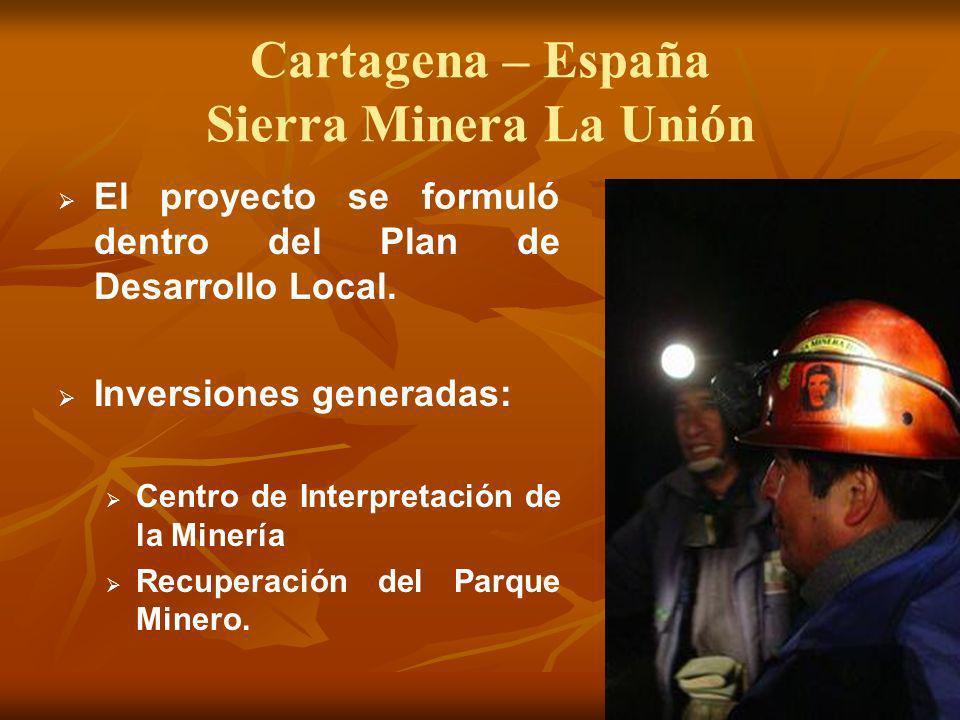 Cartagena – España Sierra Minera La Unión El proyecto se formuló dentro del Plan de Desarrollo Local. Inversiones generadas: Centro de Interpretación