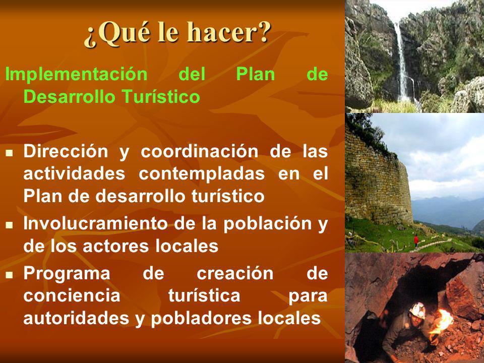 ¿Qué le hacer? Implementación del Plan de Desarrollo Turístico Dirección y coordinación de las actividades contempladas en el Plan de desarrollo turís