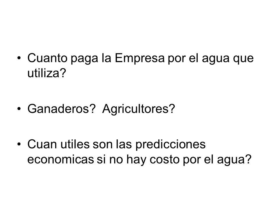 Cuanto paga la Empresa por el agua que utiliza? Ganaderos? Agricultores? Cuan utiles son las predicciones economicas si no hay costo por el agua?