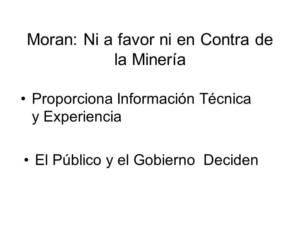 Proporciona Información Técnica y Experiencia El Público y el Gobierno Deciden Moran: Ni a favor ni en Contra de la Minería