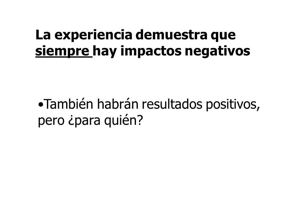 La experiencia demuestra que siempre hay impactos negativos También habrán resultados positivos, pero ¿para quién?