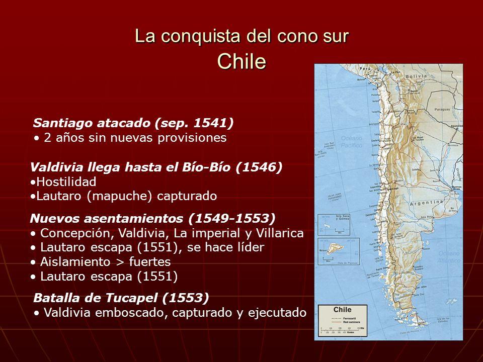 La conquista del cono sur Chile Santiago atacado (sep. 1541) 2 años sin nuevas provisiones Valdivia llega hasta el Bío-Bío (1546) Hostilidad Lautaro (