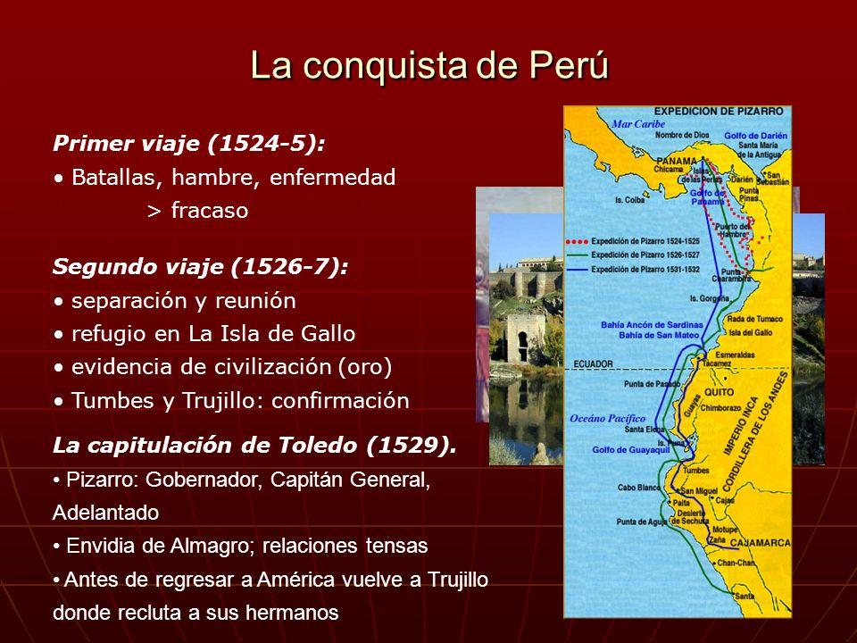 La conquista de Perú Primer viaje (1524-5): Batallas, hambre, enfermedad > fracaso Segundo viaje (1526-7): separación y reunión refugio en La Isla de