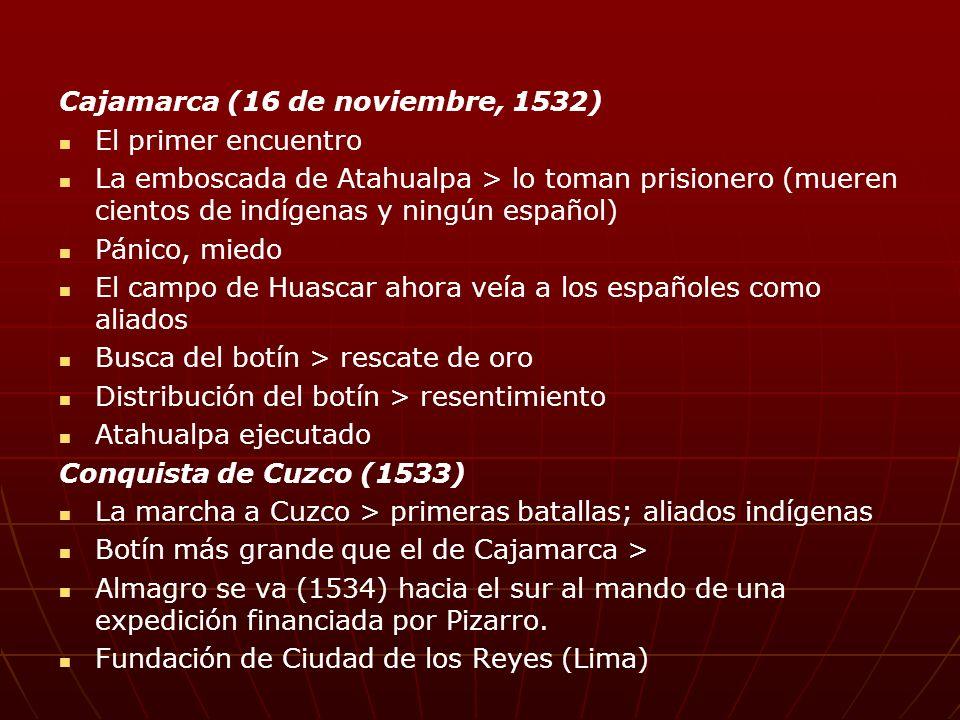 Cajamarca (16 de noviembre, 1532) El primer encuentro La emboscada de Atahualpa > lo toman prisionero (mueren cientos de indígenas y ningún español) P
