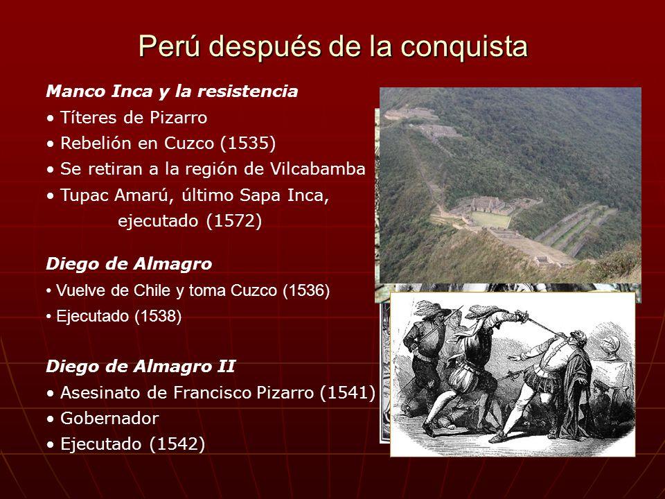 Perú después de la conquista Manco Inca y la resistencia Títeres de Pizarro Rebelión en Cuzco (1535) Se retiran a la región de Vilcabamba Tupac Amarú,