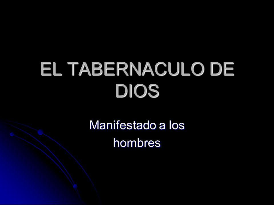 EL TABERNACULO DE DIOS Manifestado a los hombres