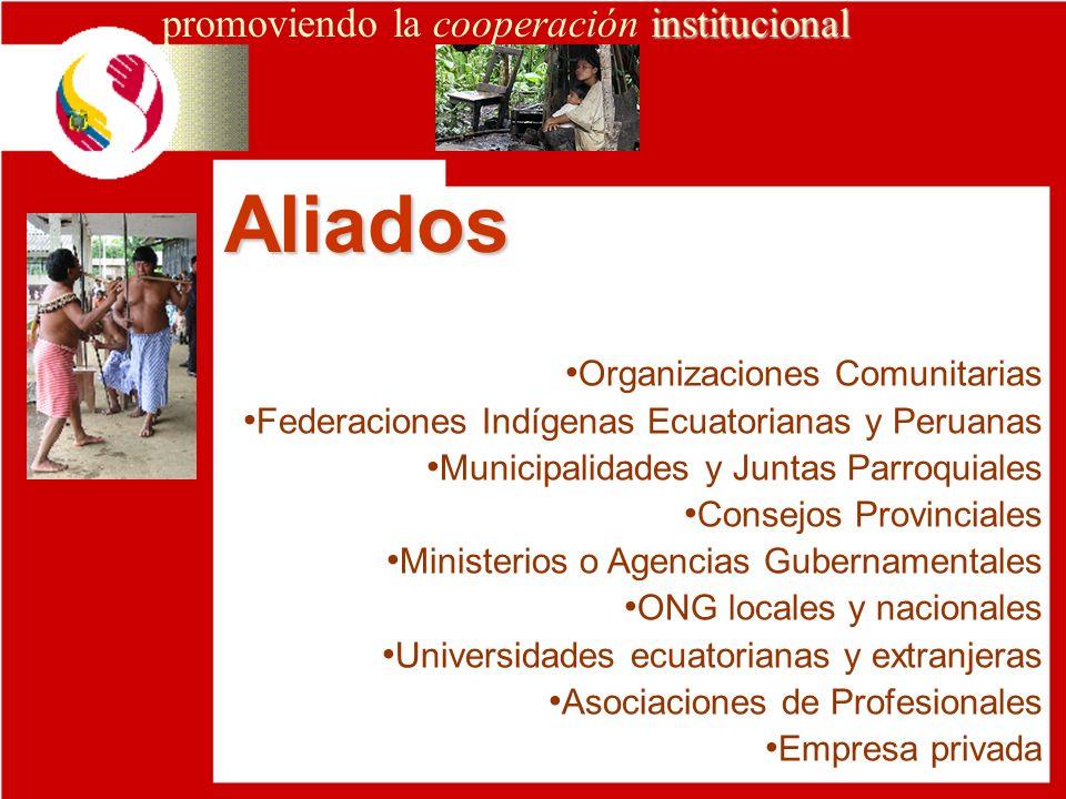 Aliados institucional promoviendo la cooperación institucional Organizaciones Comunitarias Federaciones Indígenas Ecuatorianas y Peruanas Municipalida