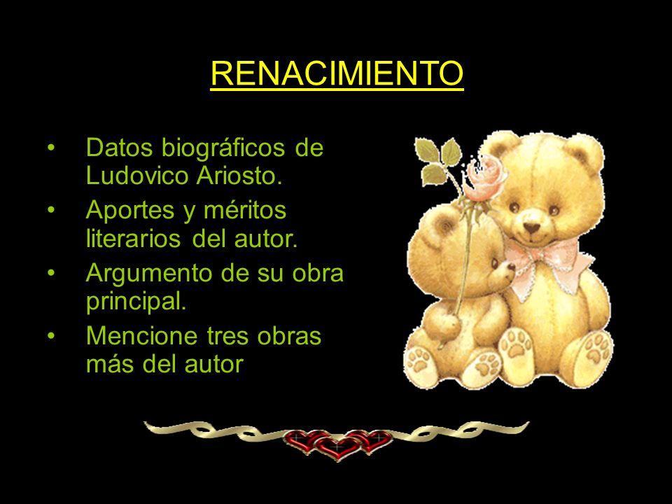 RENACIMIENTO Datos biográficos de Ludovico Ariosto. Aportes y méritos literarios del autor. Argumento de su obra principal. Mencione tres obras más de