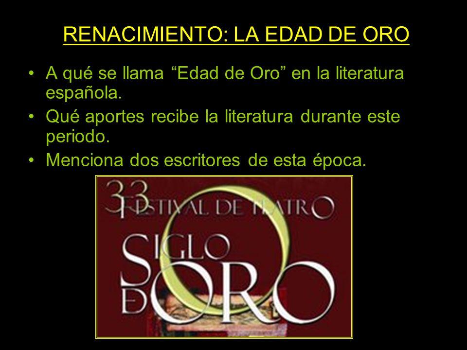 A qué se llama Edad de Oro en la literatura española. Qué aportes recibe la literatura durante este periodo. Menciona dos escritores de esta época. RE
