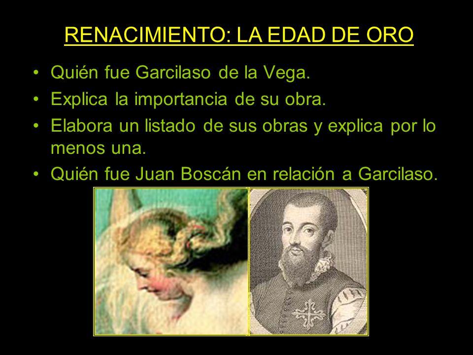 Quién fue Garcilaso de la Vega. Explica la importancia de su obra. Elabora un listado de sus obras y explica por lo menos una. Quién fue Juan Boscán e