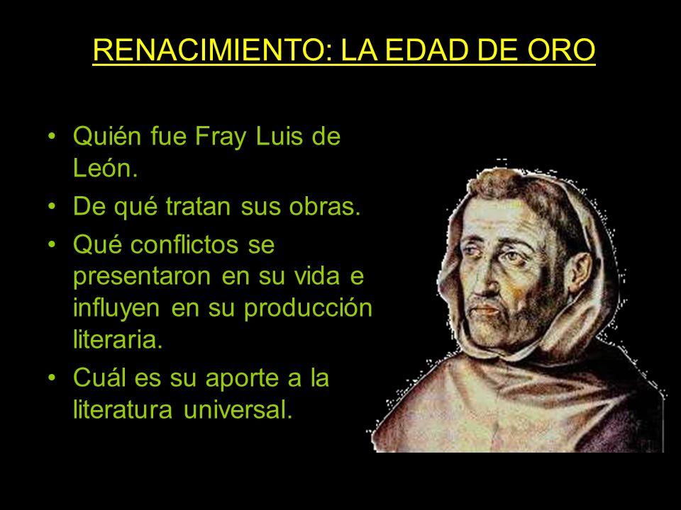 Quién fue Fray Luis de León. De qué tratan sus obras. Qué conflictos se presentaron en su vida e influyen en su producción literaria. Cuál es su aport