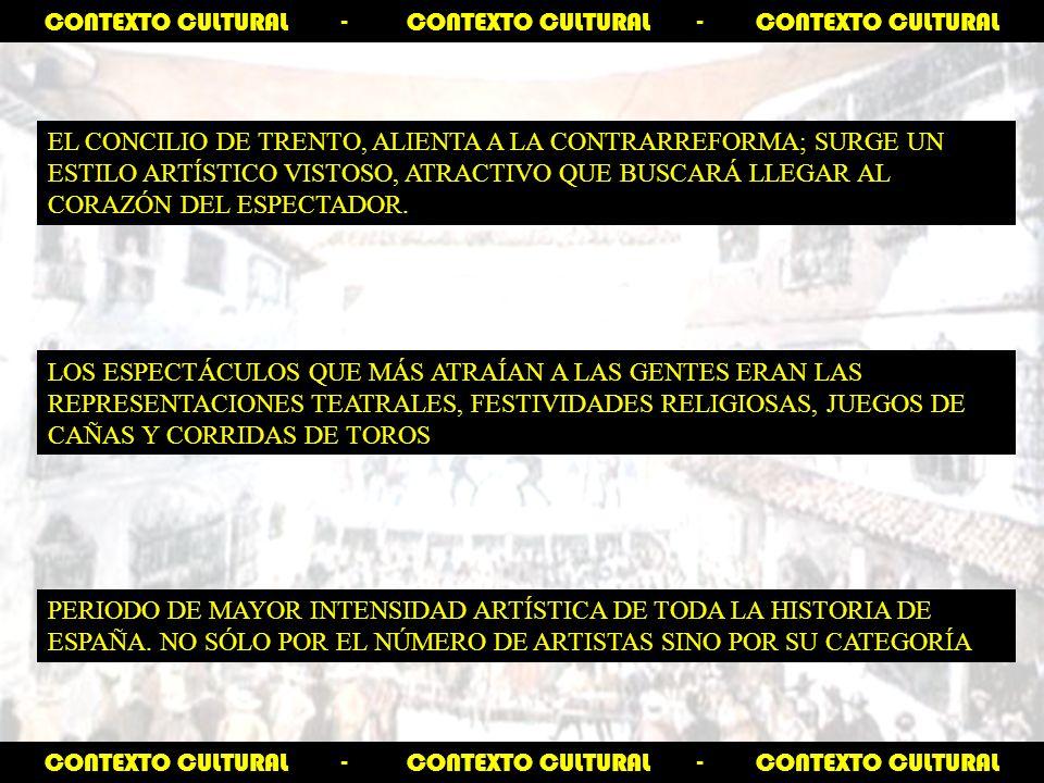 CONTEXTO CULTURAL - CONTEXTO CULTURAL - CONTEXTO CULTURAL EL CONCILIO DE TRENTO, ALIENTA A LA CONTRARREFORMA; SURGE UN ESTILO ARTÍSTICO VISTOSO, ATRACTIVO QUE BUSCARÁ LLEGAR AL CORAZÓN DEL ESPECTADOR.