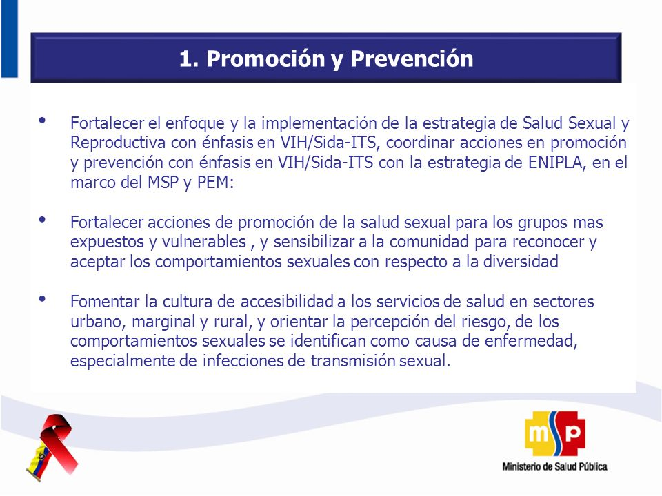 1. Promoción y Prevención Fortalecer el enfoque y la implementación de la estrategia de Salud Sexual y Reproductiva con énfasis en VIH/Sida-ITS, coord
