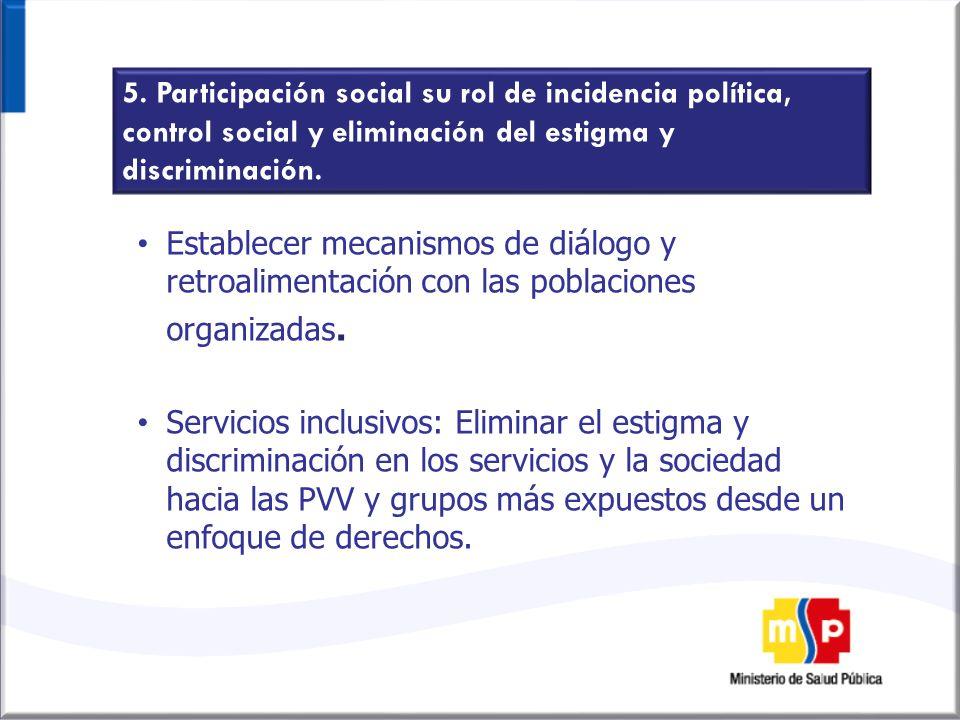 5. Participación social su rol de incidencia política, control social y eliminación del estigma y discriminación. Establecer mecanismos de diálogo y r