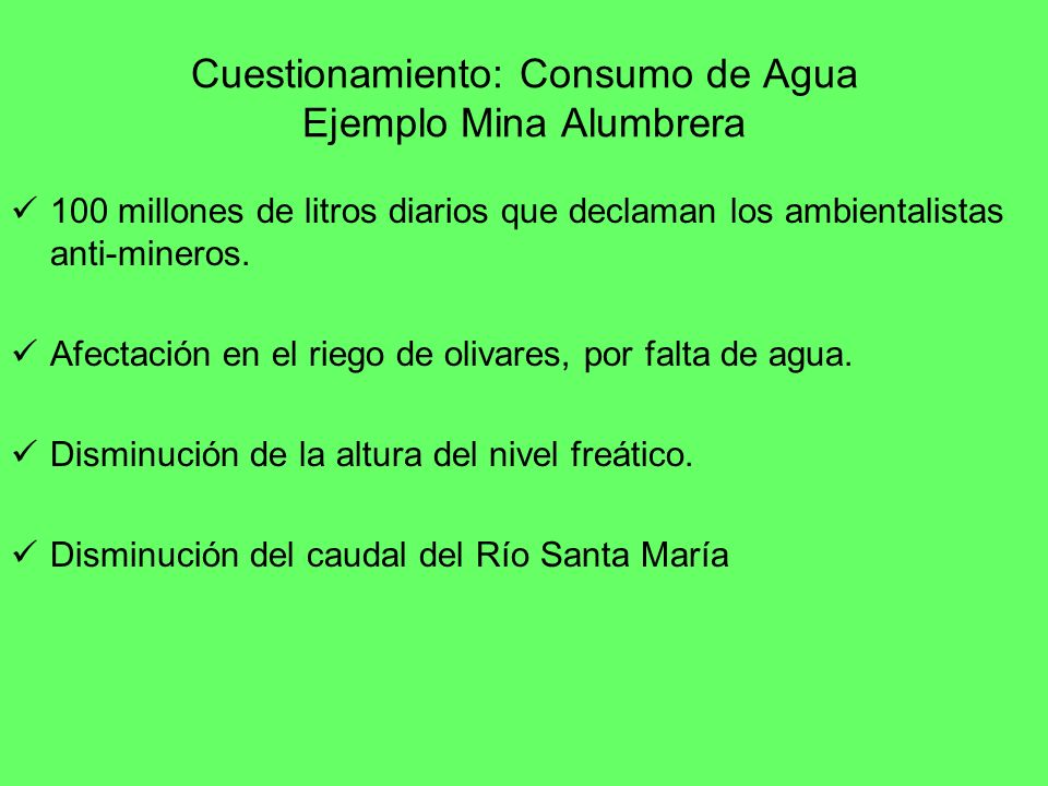 Cuestionamiento: Consumo de Agua Ejemplo Mina Alumbrera 100 millones de litros diarios que declaman los ambientalistas anti-mineros. Afectación en el