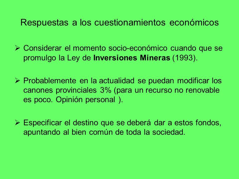 Respuestas a los cuestionamientos económicos Considerar el momento socio-económico cuando que se promulgo la Ley de Inversiones Mineras (1993). Probab