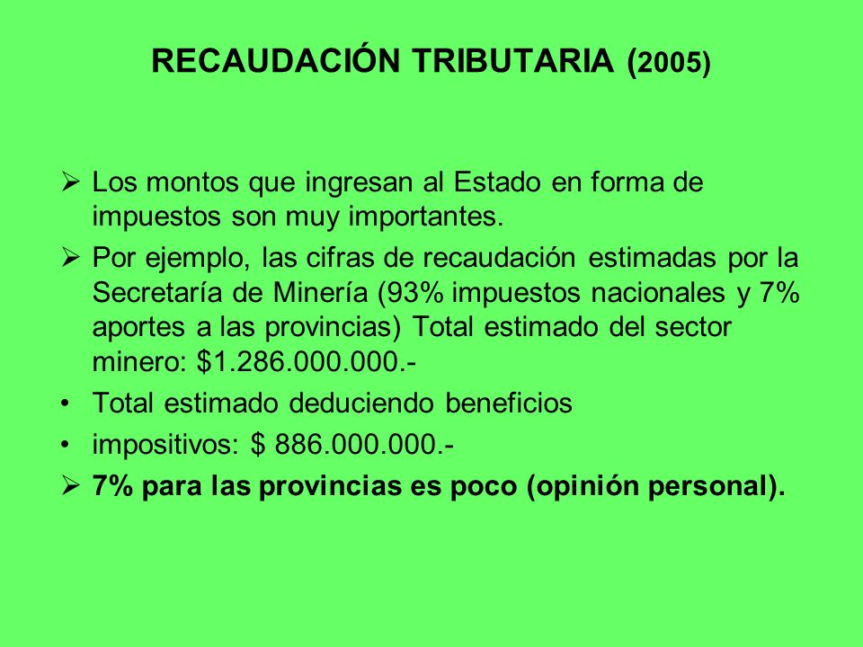 RECAUDACIÓN TRIBUTARIA ( 2005) Los montos que ingresan al Estado en forma de impuestos son muy importantes. Por ejemplo, las cifras de recaudación est